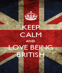 KEEP CALM AND LOVE BEING BRITISH - Personalised Poster A4 size