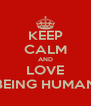 KEEP CALM AND LOVE BEING HUMAN - Personalised Poster A4 size