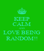 KEEP CALM AND LOVE BEING RANDOM!! - Personalised Poster A4 size