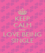 KEEP CALM AND LOVE BEING SINGLE - Personalised Poster A4 size