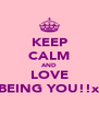 KEEP CALM AND LOVE BEING YOU!!x - Personalised Poster A4 size