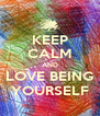 KEEP CALM AND LOVE BEING YOURSELF - Personalised Poster A4 size