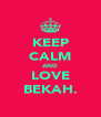 KEEP CALM AND LOVE BEKAH. - Personalised Poster A4 size