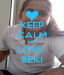 KEEP CALM AND LOVE  BEKI - Personalised Poster A4 size