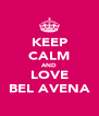KEEP CALM AND LOVE BEL AVENA - Personalised Poster A4 size