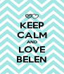 KEEP CALM AND LOVE BELEN - Personalised Poster A4 size