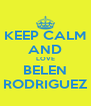 KEEP CALM AND LOVE BELEN RODRIGUEZ - Personalised Poster A4 size