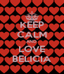 KEEP CALM AND  LOVE BELICIA - Personalised Poster A4 size