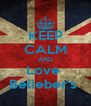 KEEP CALM AND Love  Belieber's  - Personalised Poster A4 size
