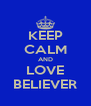 KEEP CALM AND LOVE BELIEVER - Personalised Poster A4 size