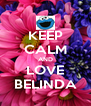 KEEP CALM AND LOVE BELINDA - Personalised Poster A4 size