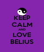 KEEP CALM AND LOVE BELIUS - Personalised Poster A4 size