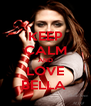 KEEP CALM AND LOVE BELLA  - Personalised Poster A4 size