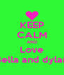 KEEP CALM AND Love Bella and dylan - Personalised Poster A4 size