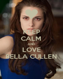 KEEP CALM AND LOVE BELLA CULLEN - Personalised Poster A4 size