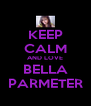 KEEP CALM AND LOVE BELLA PARMETER - Personalised Poster A4 size