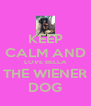 KEEP CALM AND LOVE BELLA THE WIENER DOG - Personalised Poster A4 size
