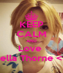 KEEP CALM AND Love  Bella Thorne <3 - Personalised Poster A4 size