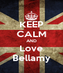 KEEP CALM AND Love Bellamy - Personalised Poster A4 size