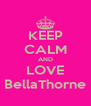 KEEP CALM AND LOVE BellaThorne - Personalised Poster A4 size