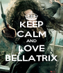 KEEP CALM AND LOVE BELLATRIX - Personalised Poster A4 size