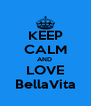 KEEP CALM AND  LOVE BellaVita - Personalised Poster A4 size