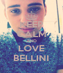 KEEP CALM AND LOVE BELLINI - Personalised Poster A4 size