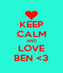 KEEP CALM AND LOVE BEN <3 - Personalised Poster A4 size