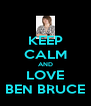 KEEP CALM AND LOVE BEN BRUCE - Personalised Poster A4 size