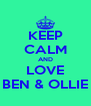 KEEP CALM AND LOVE BEN & OLLIE - Personalised Poster A4 size