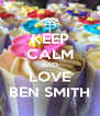KEEP CALM AND LOVE BEN SMITH - Personalised Poster A4 size
