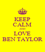 KEEP CALM AND LOVE BEN TAYLOR - Personalised Poster A4 size