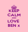 KEEP CALM AND LOVE  BEN x - Personalised Poster A4 size