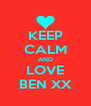 KEEP CALM AND LOVE BEN XX - Personalised Poster A4 size