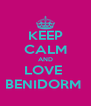 KEEP CALM AND LOVE  BENIDORM  - Personalised Poster A4 size