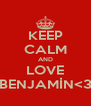 KEEP CALM AND LOVE BENJAMİN<3 - Personalised Poster A4 size