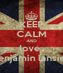 KEEP CALM AND love  benjamin lansier - Personalised Poster A4 size