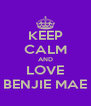 KEEP CALM AND LOVE BENJIE MAE - Personalised Poster A4 size