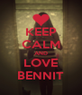 KEEP CALM AND LOVE BENNIT - Personalised Poster A4 size