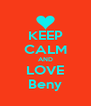 KEEP CALM AND LOVE Beny - Personalised Poster A4 size
