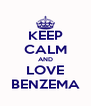 KEEP CALM AND LOVE BENZEMA - Personalised Poster A4 size