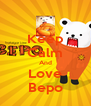 Keep Calm And Love Bepo - Personalised Poster A4 size