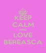 KEEP CALM AND LOVE BEREASCA - Personalised Poster A4 size