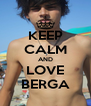 KEEP CALM AND LOVE BERGA - Personalised Poster A4 size