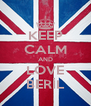 KEEP CALM AND LOVE BERİL - Personalised Poster A4 size