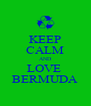 KEEP CALM AND LOVE  BERMUDA - Personalised Poster A4 size