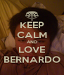 KEEP CALM AND LOVE BERNARDO - Personalised Poster A4 size