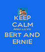 KEEP CALM AND LOVE BERT AND ERNIE - Personalised Poster A4 size