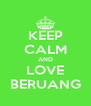 KEEP CALM AND LOVE BERUANG - Personalised Poster A4 size
