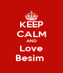 KEEP CALM AND Love Besim  - Personalised Poster A4 size